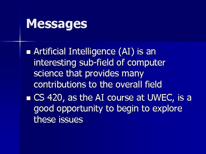 Messages Artificial Intelligence (AI) is an interesting sub-field of computer science that provides many