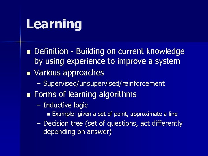 Learning n n Definition - Building on current knowledge by using experience to improve