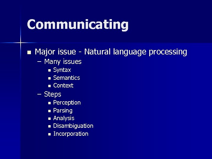 Communicating n Major issue - Natural language processing – Many issues n n n