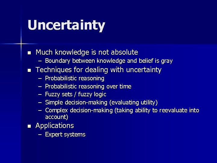 Uncertainty n Much knowledge is not absolute – Boundary between knowledge and belief is