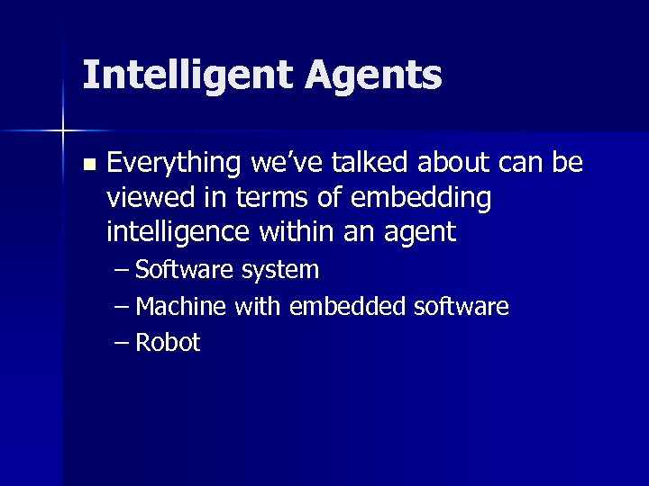 Intelligent Agents n Everything we've talked about can be viewed in terms of embedding