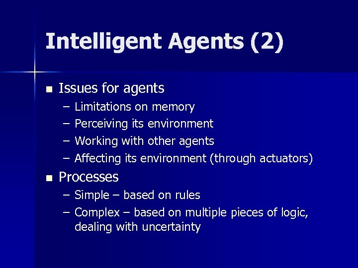 Intelligent Agents (2) n Issues for agents – – n Limitations on memory Perceiving