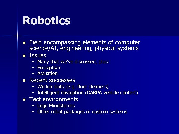 Robotics n n Field encompassing elements of computer science/AI, engineering, physical systems Issues –