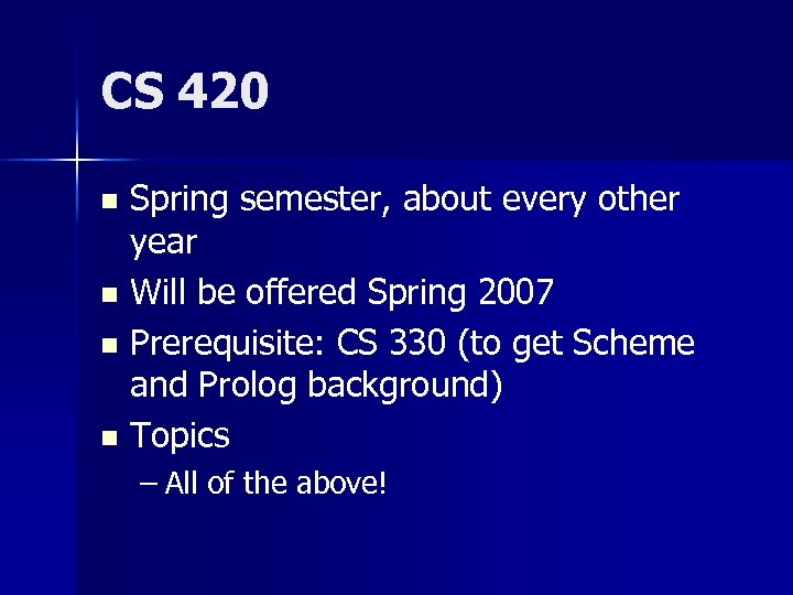 CS 420 Spring semester, about every other year n Will be offered Spring 2007
