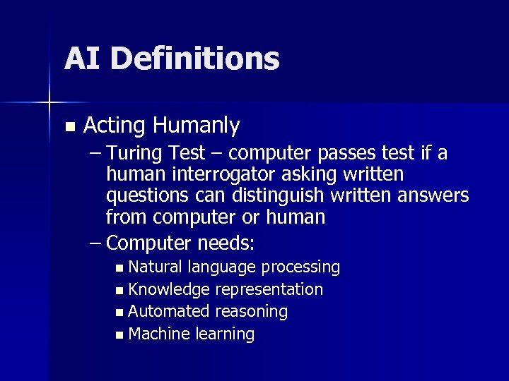 AI Definitions n Acting Humanly – Turing Test – computer passes test if a