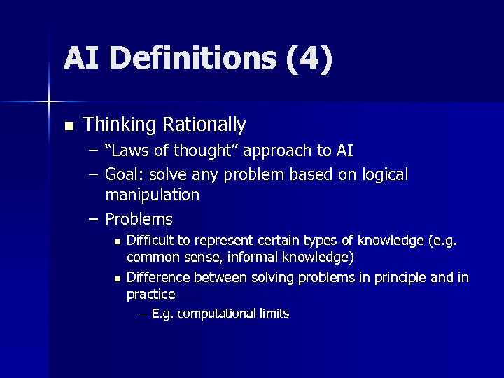 """AI Definitions (4) n Thinking Rationally – """"Laws of thought"""" approach to AI –"""