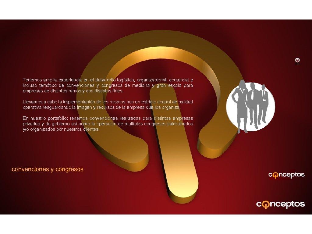 Inicio Tenemos amplia experiencia en el desarrollo logístico, organizacional, comercial e incluso temático de