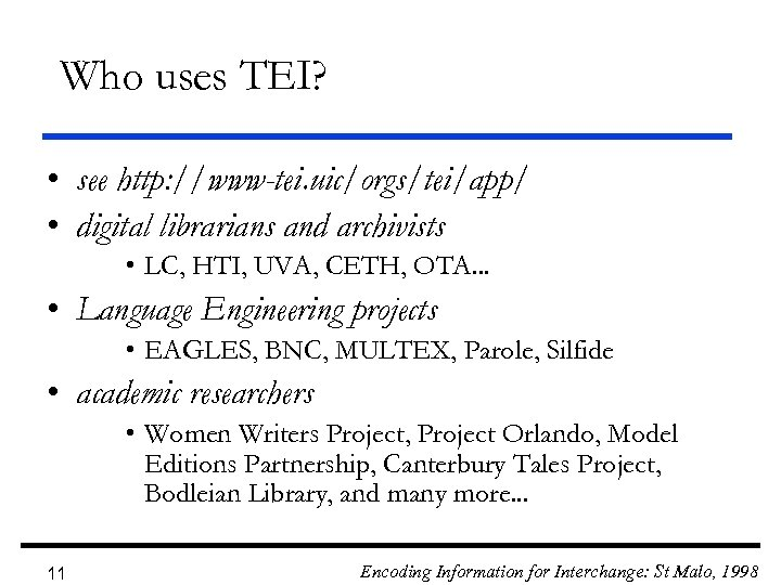 Who uses TEI? • see http: //www-tei. uic/orgs/tei/app/ • digital librarians and archivists •