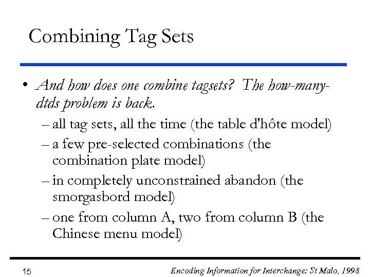 Combining Tag Sets • And how does one combine tagsets? The how-manydtds problem is