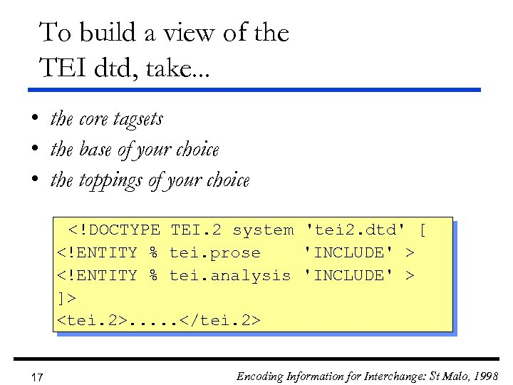 To build a view of the TEI dtd, take. . . • the core