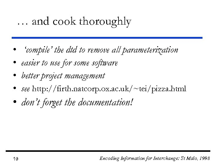 … and cook thoroughly • • 'compile' the dtd to remove all parameterization easier