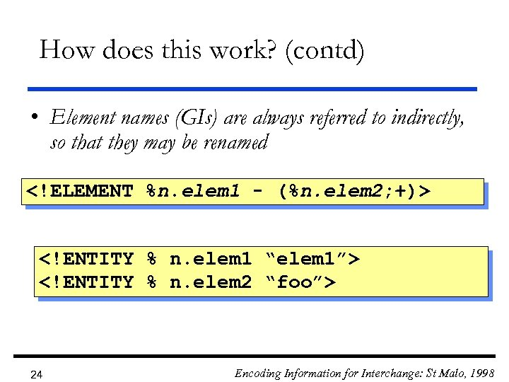 How does this work? (contd) • Element names (GIs) are always referred to indirectly,