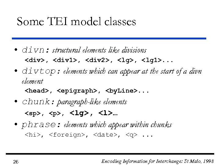 Some TEI model classes • divn: structural elements like divisions <div>, <div 1>, <div