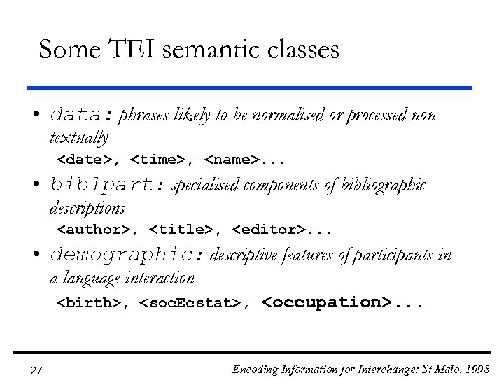 Some TEI semantic classes • data: phrases likely to be normalised or processed non