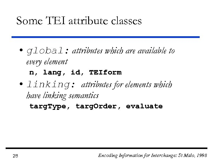 Some TEI attribute classes • global: attributes which are available to every element n,