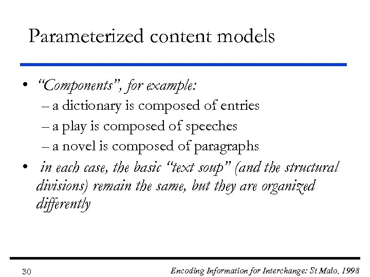 "Parameterized content models • ""Components"", for example: – a dictionary is composed of entries"