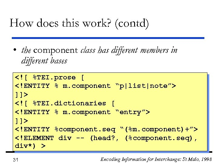 How does this work? (contd) • the component class has different members in different