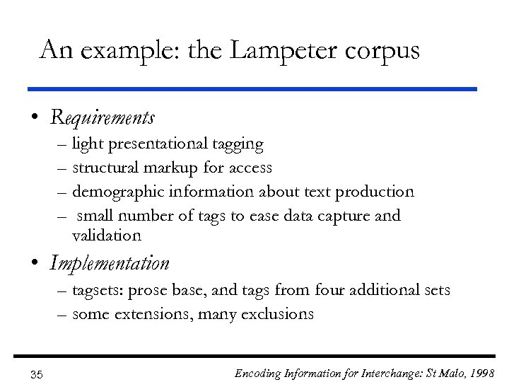 An example: the Lampeter corpus • Requirements – light presentational tagging – structural markup