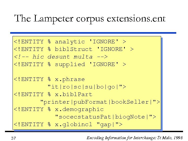 The Lampeter corpus extensions. ent <!ENTITY <!-- hic <!ENTITY % analytic 'IGNORE' > %