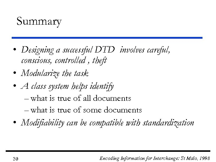 Summary • Designing a successful DTD involves careful, conscious, controlled , theft • Modularize
