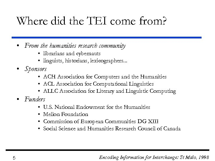 Where did the TEI come from? • From the humanities research community • librarians