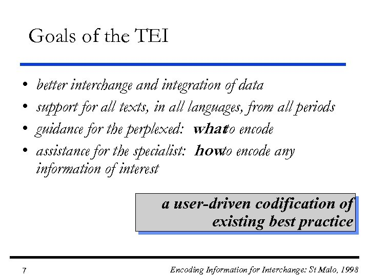 Goals of the TEI • • better interchange and integration of data support for