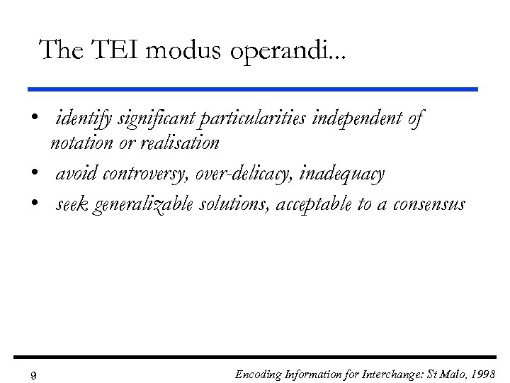 The TEI modus operandi. . . • identify significant particularities independent of notation or