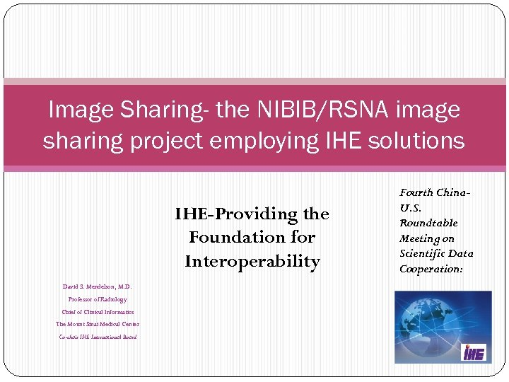 Image Sharing- the NIBIB/RSNA image sharing project employing IHE solutions IHE-Providing the Foundation for