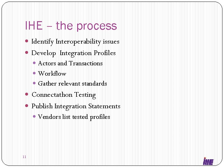 IHE – the process Identify Interoperability issues Develop Integration Profiles Actors and Transactions Workflow