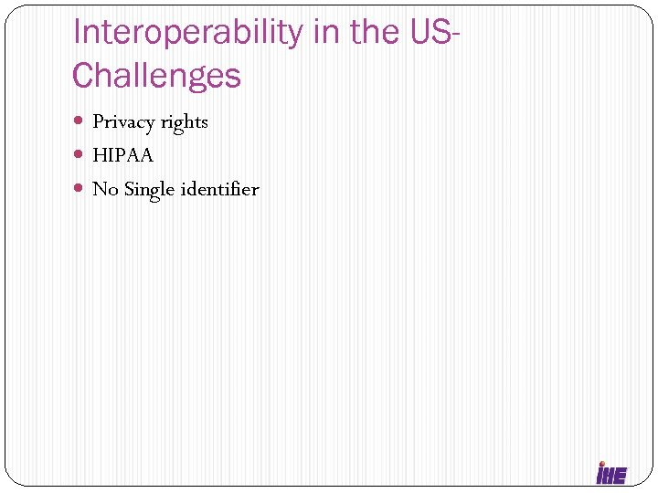 Interoperability in the USChallenges Privacy rights HIPAA No Single identifier