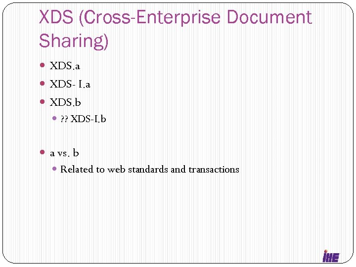 XDS (Cross-Enterprise Document Sharing) XDS. a XDS- I. a XDS. b ? ? XDS-I.