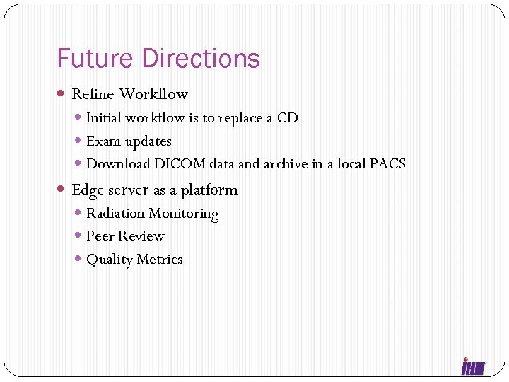 Future Directions Refine Workflow Initial workflow is to replace a CD Exam updates Download