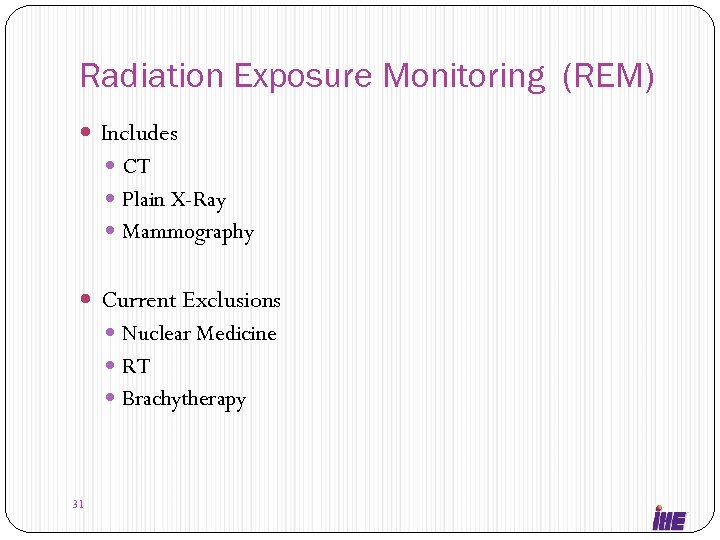 Radiation Exposure Monitoring (REM) Includes CT Plain X-Ray Mammography Current Exclusions Nuclear Medicine RT