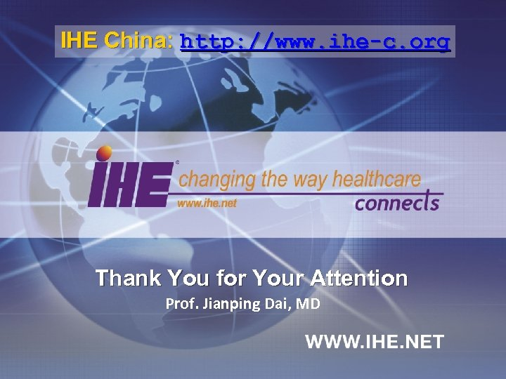 IHE China: http: //www. ihe-c. org Thank You for Your Attention Prof. Jianping Dai,