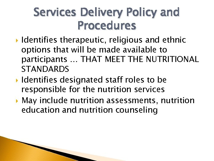 Services Delivery Policy and Procedures Identifies therapeutic, religious and ethnic options that will be