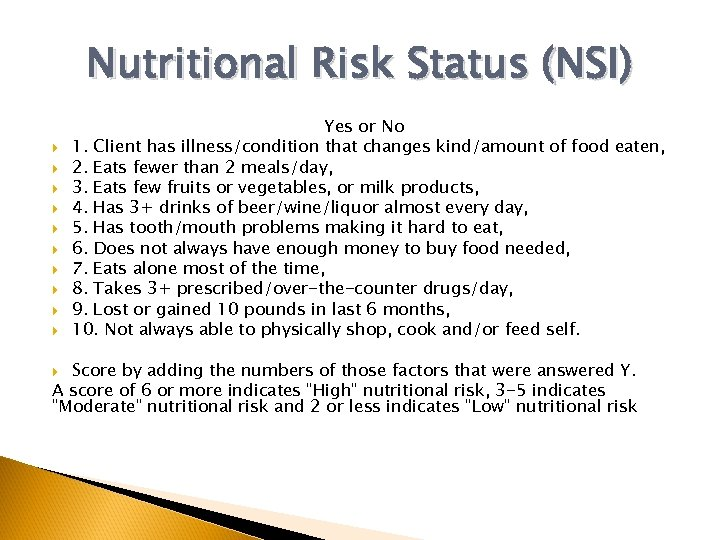 Nutritional Risk Status (NSI) Yes or No 1. Client has illness/condition that changes kind/amount
