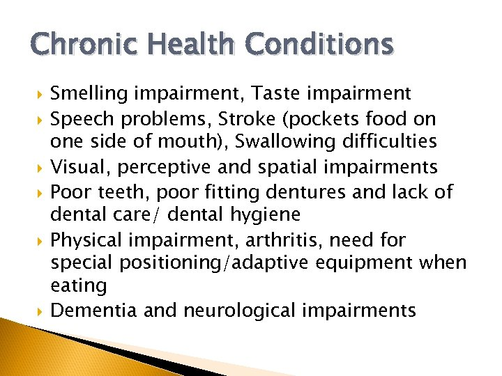 Chronic Health Conditions Smelling impairment, Taste impairment Speech problems, Stroke (pockets food on one