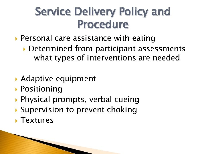 Service Delivery Policy and Procedure Personal care assistance with eating Determined from participant assessments