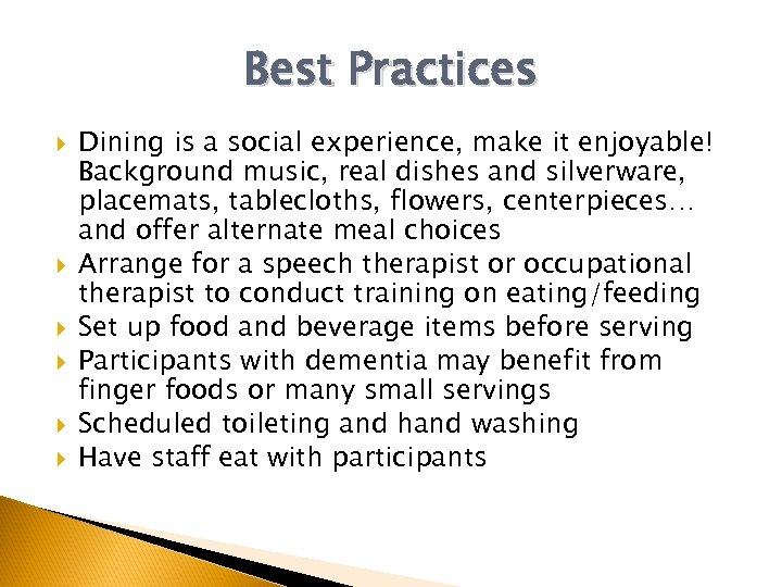 Best Practices Dining is a social experience, make it enjoyable! Background music, real dishes