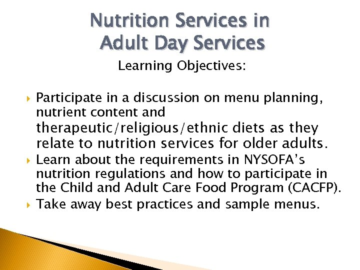 Nutrition Services in Adult Day Services Learning Objectives: Participate in a discussion on menu