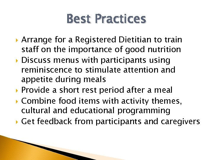 Best Practices Arrange for a Registered Dietitian to train staff on the importance of