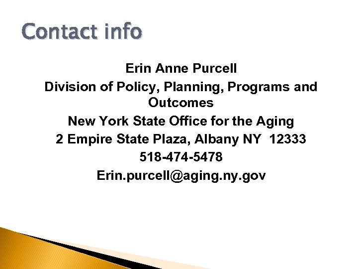Contact info Erin Anne Purcell Division of Policy, Planning, Programs and Outcomes New York