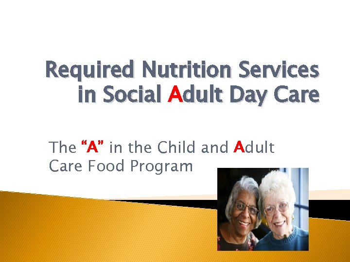 "Required Nutrition Services in Social Adult Day Care The ""A"" in the Child and"