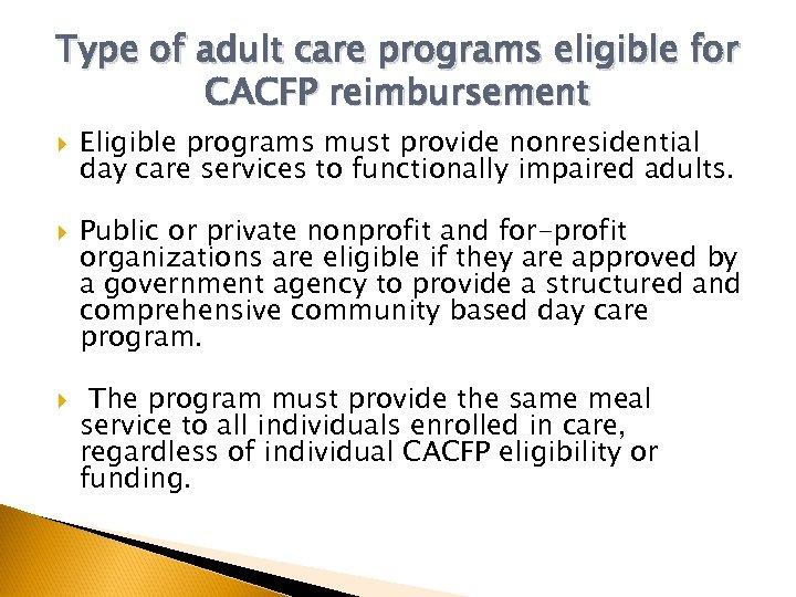 Type of adult care programs eligible for CACFP reimbursement Eligible programs must provide nonresidential