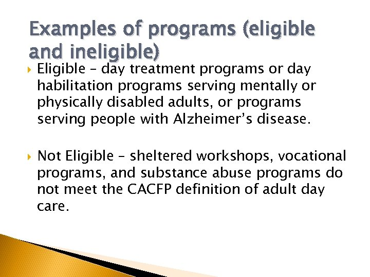 Examples of programs (eligible and ineligible) Eligible – day treatment programs or day habilitation