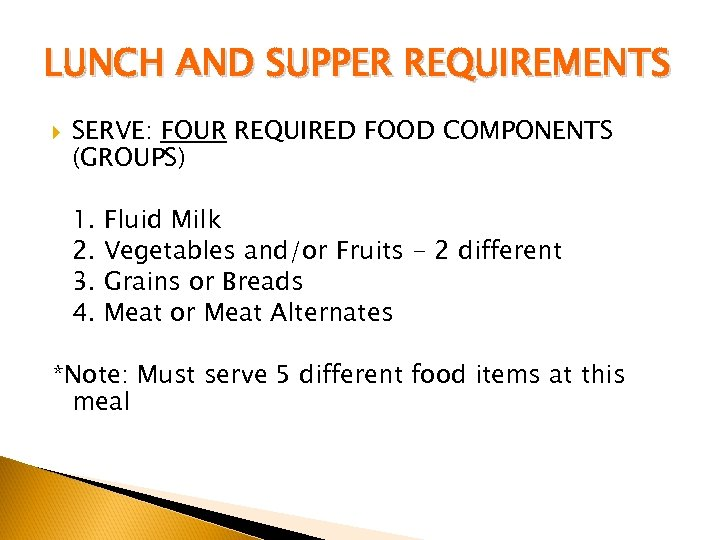 LUNCH AND SUPPER REQUIREMENTS SERVE: FOUR REQUIRED FOOD COMPONENTS (GROUPS) 1. 2. 3. 4.