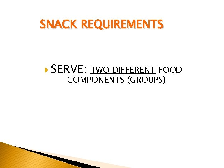 SNACK REQUIREMENTS SERVE: TWO DIFFERENT FOOD COMPONENTS (GROUPS)