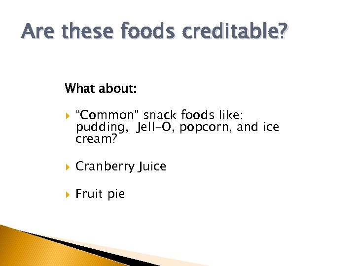 "Are these foods creditable? What about: ""Common"" snack foods like: pudding, Jell-O, popcorn, and"