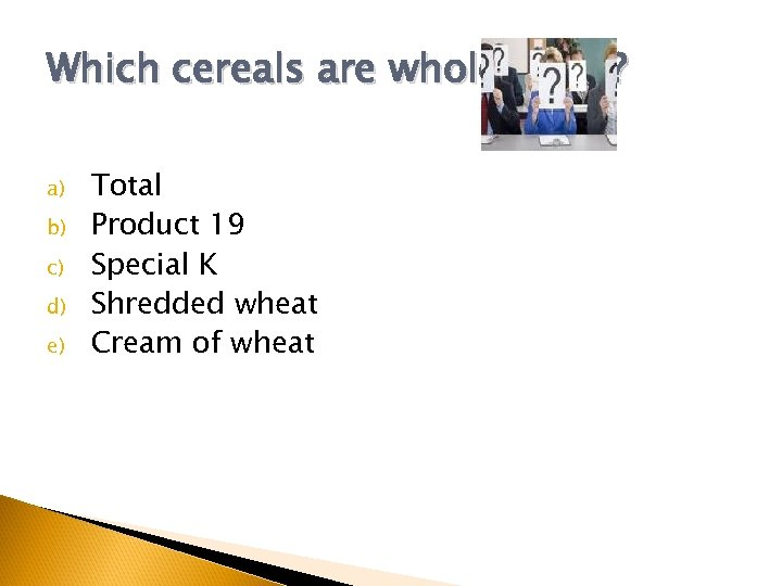 Which cereals are whole grain? a) b) c) d) e) Total Product 19 Special
