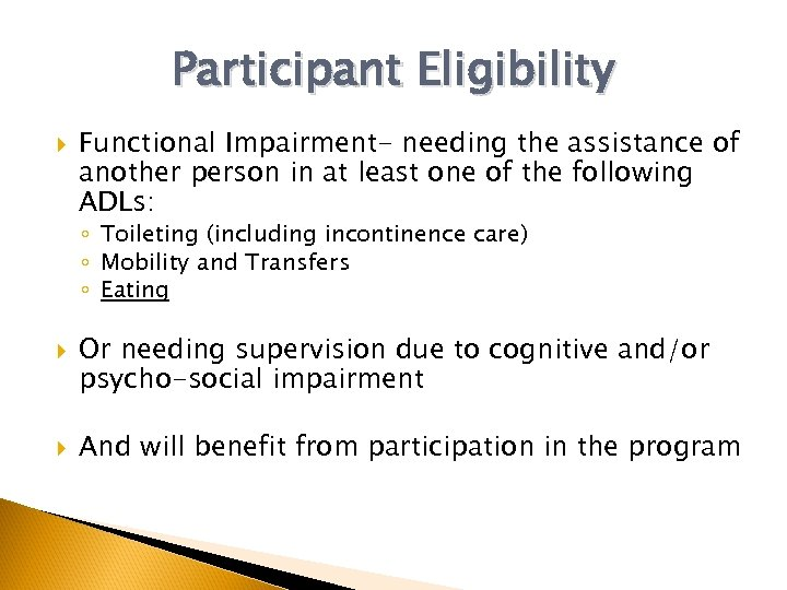 Participant Eligibility Functional Impairment- needing the assistance of another person in at least one